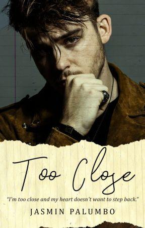 Too Close by JasminPalumbo