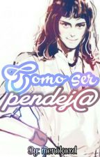 Como ser pendej@ by Menokoxd