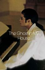♤The ghost in my house♤ by mjsqlk