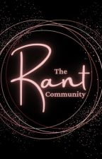 The Rant Community (CLOSED) by theRant_Community