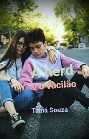 A nerd e o vacilão  by Taiina11123