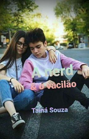 A nerd & o vacilão  by Taiina11123
