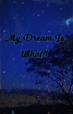 My Dream is What?! by AngAboAyKulayRed