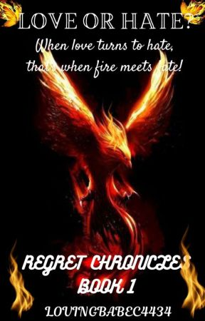 ~LOVE OR HATE~ {REGRET CHRONICLES} [BOOK 1] by Lovingbabec4434