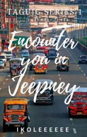 (Taguig Series #1) Encounter you in Jeepney by Ikoleeeeee