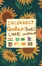 Incorrect Quotes: Book 2 (SAARC countries because they need love) by IhateOnions-