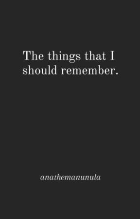 The Things That I Should Remember by soffythemanunula