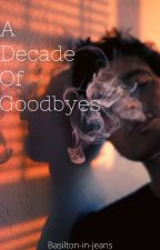 A Decade of Goodbyes by Basilton-in-jeans