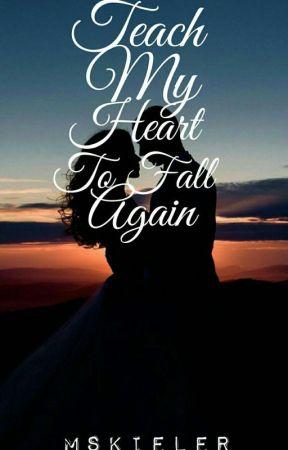 Teach My Heart To Fall Again by Mskieler