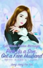 Full Marks Hidden Marriage: Pick up A Son get a Free husband (Full Novel) by jarrammah31