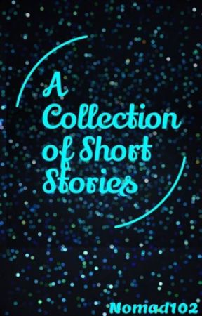 A Collection or Short Stories by Nomad102