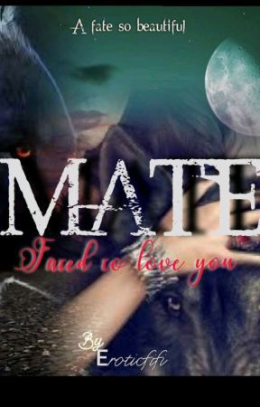 Mate: Fated to love you (18+) by eroticFifi