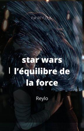L'équilibre de la force star wars ( reylo ) by Reylo_8