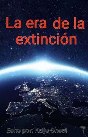 La Era De La Extinción by Acechante-Ghost