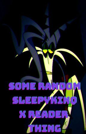 Sleepykinq X Reader Oneshots by Godstery