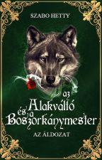 Az Alakváltó és a Boszorkánymester by SzaboHetty