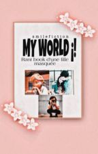 MY WORLD ! Rant book d'une fille masquee by smilefiction
