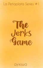 La Peñaplata Series #1: The Jerks Game [ON GOING] by ayxswa