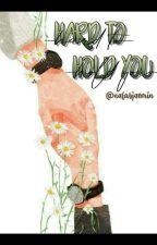 Hard To Hold You by nafasjaemin