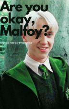 Are you okay, Malfoy? (For Rachel) by WpgroupStoriess
