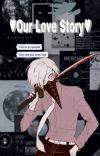 ♥︎Our Love Story♥︎ [Toya Setsuno x Female reader] cover