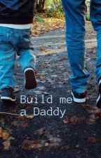 Build me a Daddy by Moms4boys