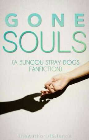 Gone Souls (A Bungou Stray Dogs Fanfiction) by TheAuthorOfSilence