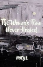 The Wounds Time Never Healed by MerilVarughese