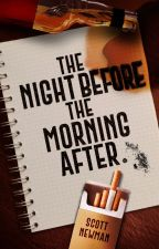The Night before the Morning After (Chapters I-V) by snewman477