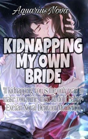 KIDNAPPING MY OWN BRIDE (ON-GOING) by AquariusNova