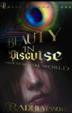 Beauty In Disguise: The End Of The Mortal World   by RadheyPanchaali