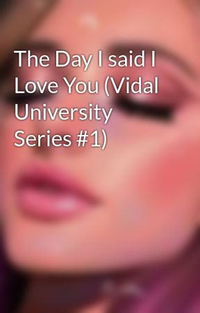 The Day I said I Love You (Vidal University Series #1) by amore_teamo