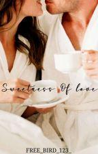 Sweetness Of Love  by free_bird_123_