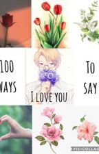 100 ways to say I love you ♡(DISCONTINUED) by Ooptheregoesmysanity