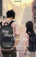 Hey Stupid, I Love You ! by Azzhw23