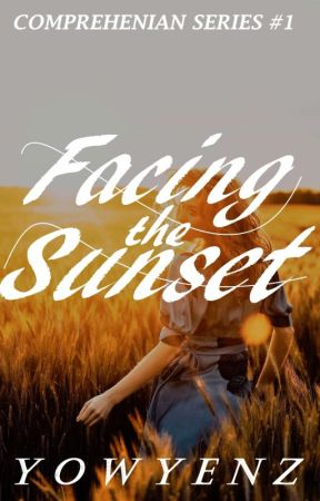 Facing The Sunset (Comprehenian Series #1) by Yowyenz