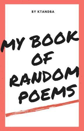 My Book of Random Poems! by KTandBA