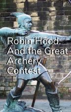 Robin Hood and the Great Archery Contest by johnbwes