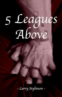 5 Leagues Above ➸ Larry Stylinson cover