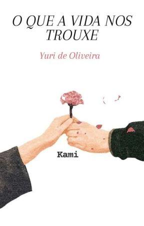 O Que A Vida Nos Trouxe - Yuri de oliveira by Kamilotinha2