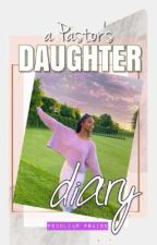A Pastor's Daughter Diary by PeculiarPraise