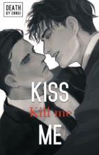 Kill Me, Kiss Me by death_by_ennui
