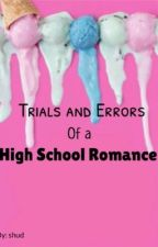 Trails and Errors of A High School Romance by Smelly_Sokz