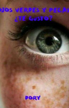 Ojos verdes y pecas ¿Te gusto? by adorableysexy_101