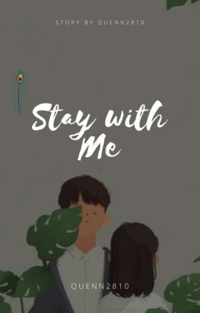 STAY WITH ME by QUENN2810