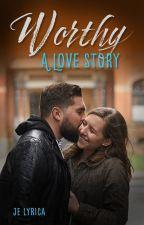 Worthy - A Love Story by JELyrica
