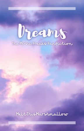 Dreams // The Music Freaks Fanfiction // Short Stories by MeltThisMarshmallow