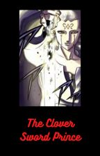 The Clover Sword Prince by RihitoRen