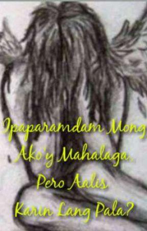 Ipaparamdam Mong Akoy Mahalaga Tapos Aalis Karin Lang Pala? by YourCuteWritter_17
