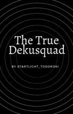 The True Dekusquad! by starlight_todoroki1